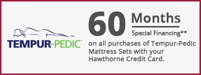 60 Months on all purchases of tempur-pedic mattress sets with your Hawthorne Credit Card